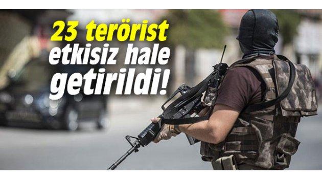 23 terörist etkisiz hale getirildi!