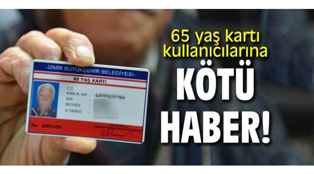 65 yaş kartı kullanıcılarına kötü haber!