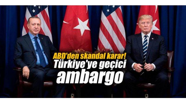 ABD'den skandal karar! Türkiye'ye geçici ambargo