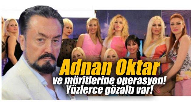 Adnan Oktar ve müritlerine operasyon! Yüzlerce gözaltı var!