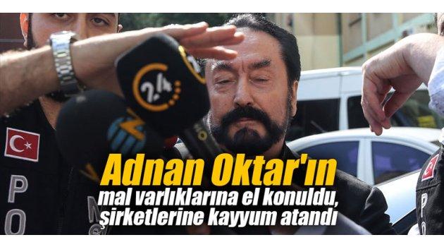 Adnan Oktar'ın mal varlıklarına el konuldu, şirketlerine kayyum atandı