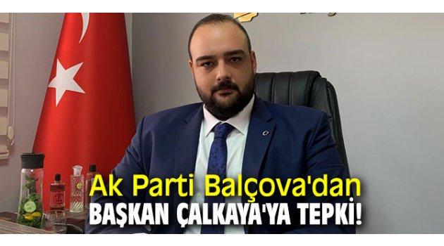 Ak Parti Balçova'dan Başkan Çalkaya'ya tepki!