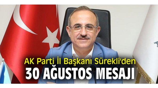 AK Parti İl Başkanı Sürekli'den 30 Ağustos mesajı