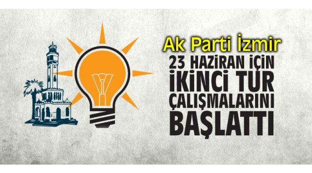 AK Parti İzmir 23 Haziran için ikinci tur çalışmalarını başlattı