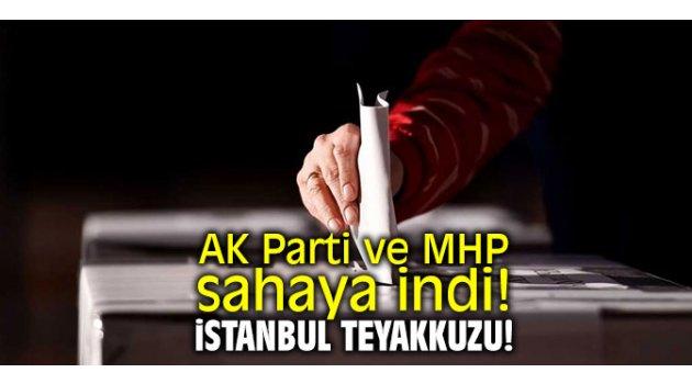 AK Parti ve MHP sahaya indi! İstanbul teyakkuzu!