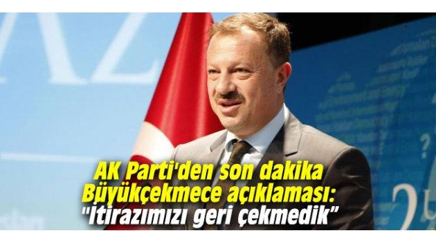 """AK Parti'den son dakika Büyükçekmece açıklaması: """"İtirazımızı geri çekmedik"""""""