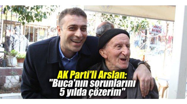 """AK Parti'li Arslan: """"Buca'nın sorunlarını 5 yılda çözerim"""""""