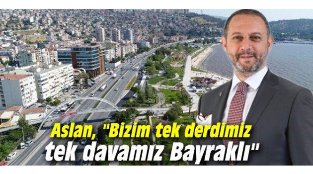 """AK Partili Aslan, """"Bizim tek derdimiz tek davamız Bayraklı"""""""