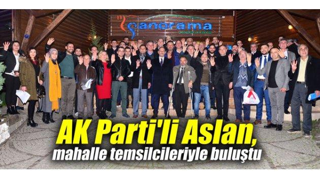 AK Parti'li Aslan, mahalle temsilcileriyle buluştu