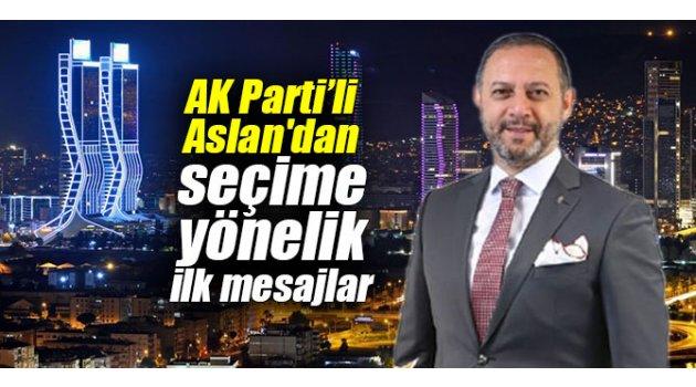 AK Parti'li Aslan'dan seçime yönelik ilk mesajlar