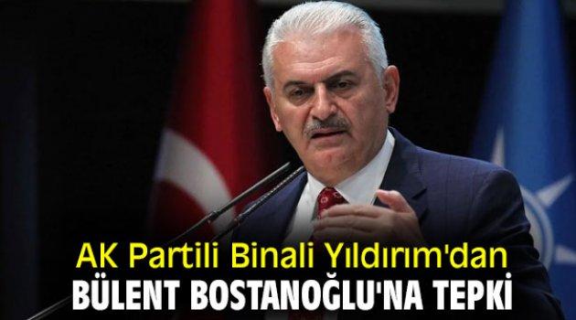 AK Partili Binali Yıldırım'dan Bülent Bostanoğlu'na tepki