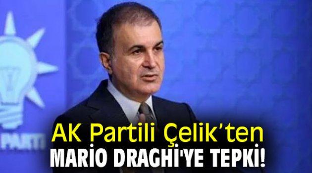 AK Partili Çelik'ten Mario Draghi'ye tepki!