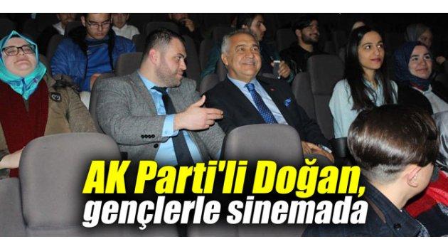 AK Parti'li Doğan, gençlerle sinemada