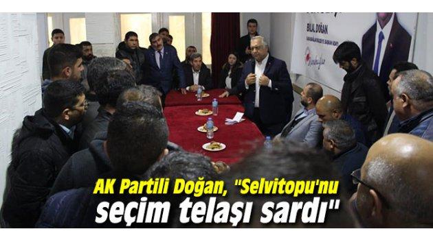 "AK Partili Doğan, ""Selvitopu'nu seçim telaşı sardı"""
