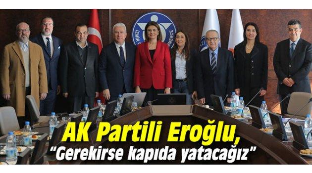 """AK Partili Eroğlu, """"Gerekirse kapıda yatacağız"""""""