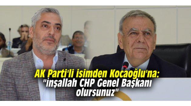 """AK Parti'li isimden Kocaoğlu'na: """"İnşallah CHP Genel Başkanı olursunuz"""""""