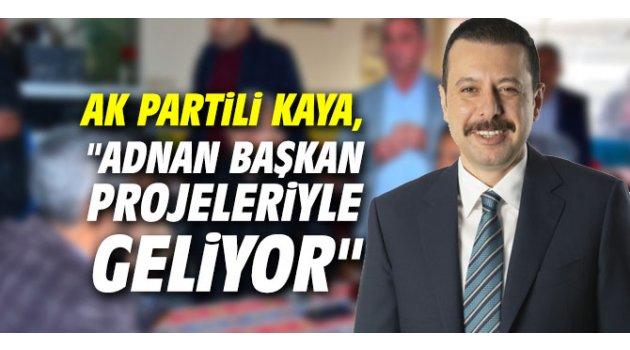 """AK Partili Kaya, """"Adnan Başkan projeleriyle geliyor"""""""