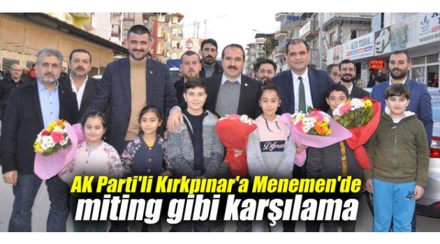 AK Parti'li Kırkpınar'a Menemen'de miting gibi karşılama