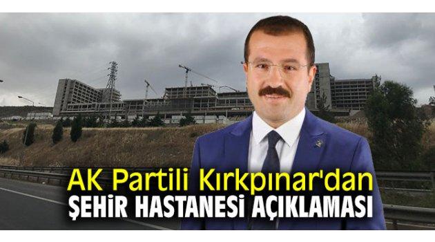 AK Partili Kırkpınar'dan şehir hastanesi açıklaması