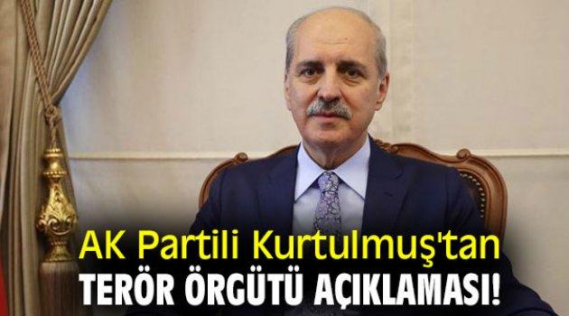 AK Partili Kurtulmuş'tan terör örgütü açıklaması!