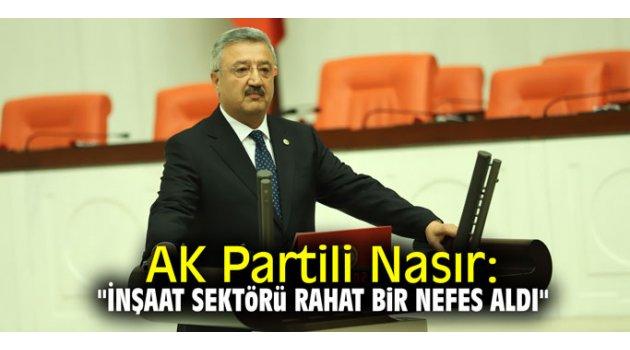 """AK Partili Nasır: """"İnşaat sektörü rahat bir nefes aldı"""""""