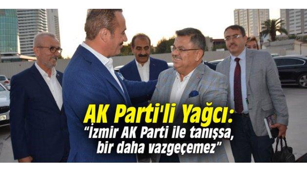 """AK Parti'li Yağcı: """"İzmir AK Parti ile tanışsa, bir daha vazgeçemez"""""""