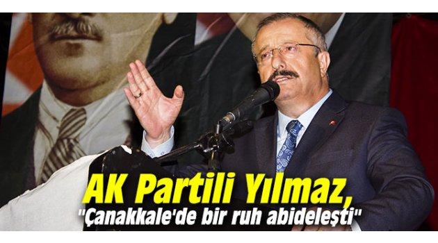 """AK Partili Yılmaz, """"Çanakkale'de bir ruh abideleşti"""""""