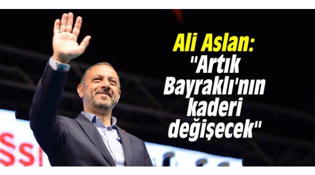 """Ali Aslan: """"Artık Bayraklı'nın kaderi değişecek"""""""