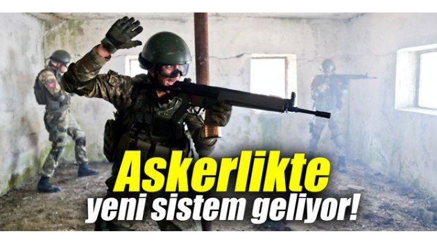Askerlikte yeni sistem geliyor!