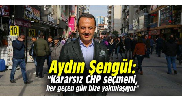 """Aydın Şengül: """"Kararsız CHP seçmeni, her geçen gün bize yakınlaşıyor"""""""