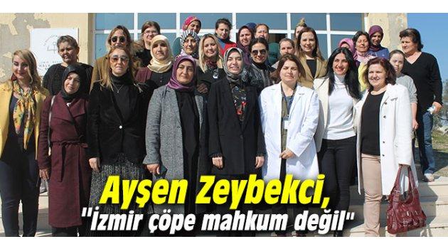 """Ayşen Zeybekci, """"İzmir çöpe mahkum değil"""""""