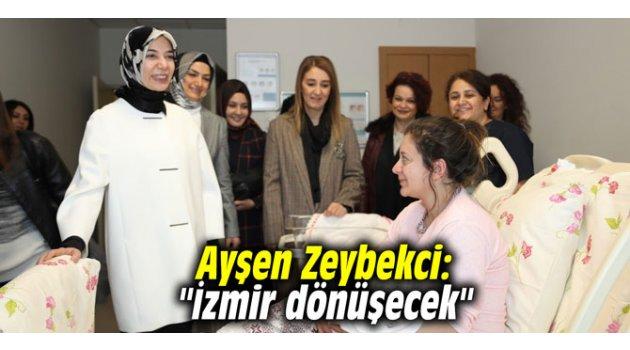 """Ayşen Zeybekci: """"İzmir dönüşecek"""""""