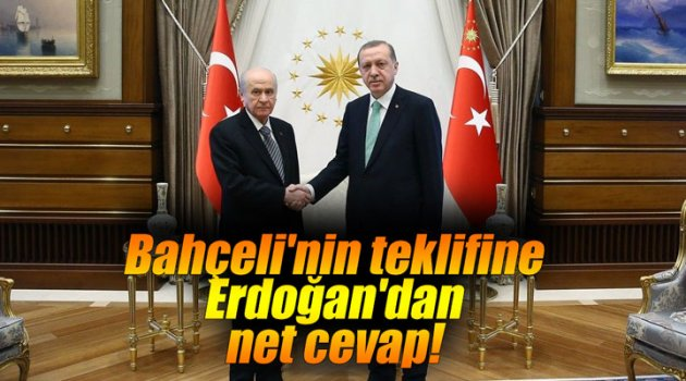 Bahçeli'nin teklifine Erdoğan'dan net cevap!