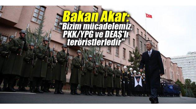 """Bakan Akar: """"Bizim mücadelemiz, PKK/YPG ve DEAŞ'lı teröristlerledir"""""""
