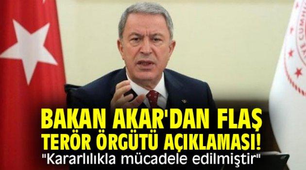 """Bakan Akar'dan flaş terör örgütü açıklaması! """"Kararlılıkla mücadele edilmiştir"""""""