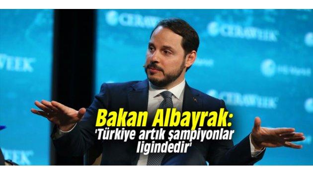 Bakan Albayrak: 'Türkiye artık şampiyonlar ligindedir'