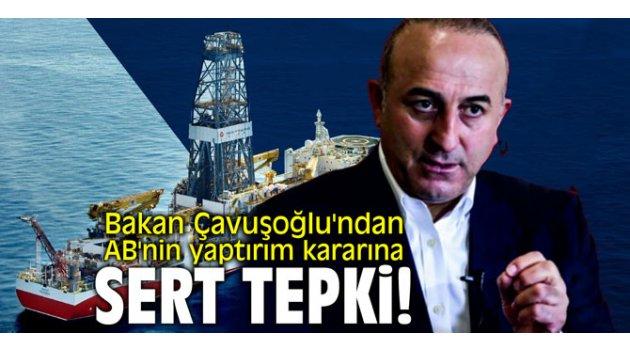Bakan Çavuşoğlu'ndan AB'nin yaptırım kararına tepki!