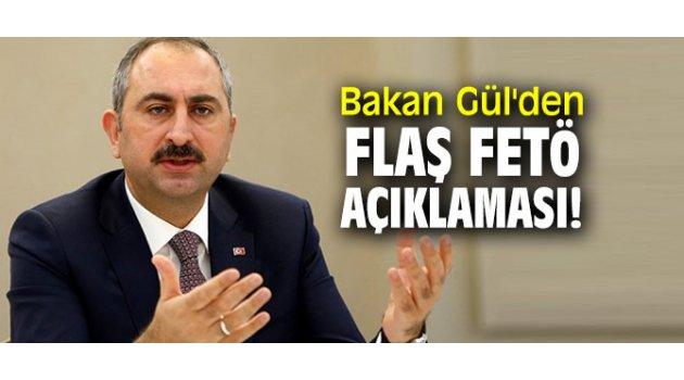 Bakan Gül'den flaş FETÖ açıklaması!
