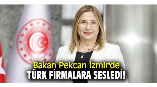 Bakan Pekcan İzmir'de Türk firmalara sesledi!