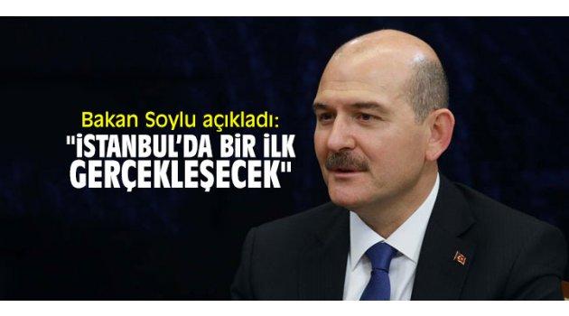 """Bakan Soylu açıkladı: """"İstanbul'da bir ilk gerçekleşecek"""""""