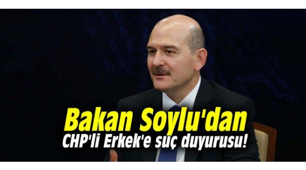 Bakan Soylu'dan CHP'li Erkek'e suç duyurusu!