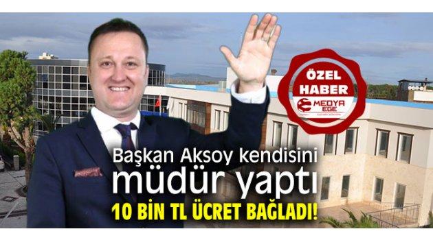 Başkan Aksoy kendisini müdür yaptı; 10 bin TL ücret bağladı!
