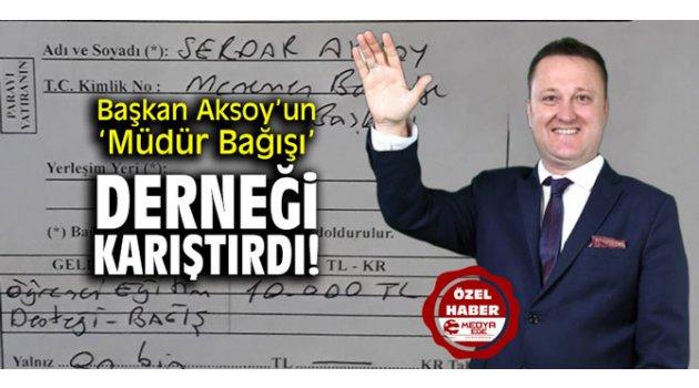 Başkan Aksoy'un 'Müdür Bağışı' derneği karıştırdı!