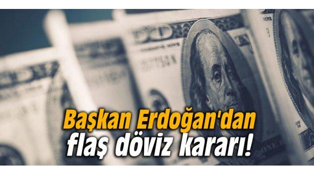 Başkan Erdoğan'dan flaş döviz kararı!