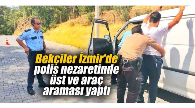 Bekçiler İzmir'de polis nezaretinde üst ve araç araması yaptı