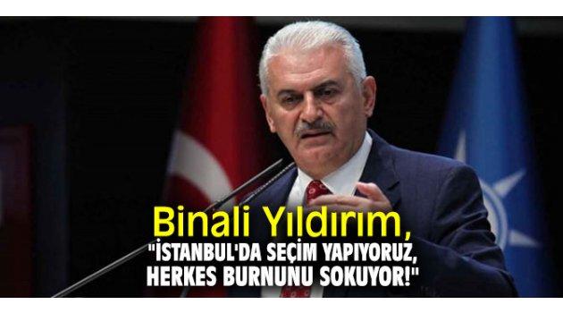 """Binali Yıldırım, """"İstanbul'da seçim yapıyoruz, Herkes burnunu sokuyor!"""""""