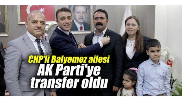 CHP'li Balyemez ailesi AK Parti'ye transfer oldu