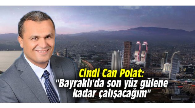 """Cindi Can Polat: """"Bayraklı'da son yüz gülene kadar çalışacağım"""""""