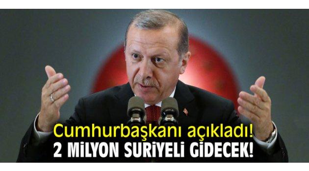 Cumhurbaşkanı açıkladı! 2 milyon Suriyeli gidecek!
