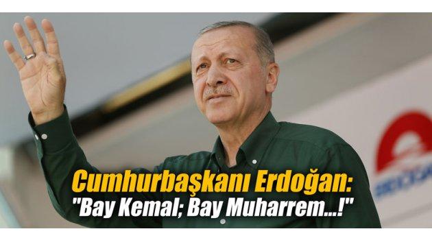 "Cumhurbaşkanı Erdoğan: ""Bay Kemal; Bay Muharrem!"""